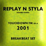 Replay N Styla - Touchdown FM 89.6 - 2001 - Breakbeat Show