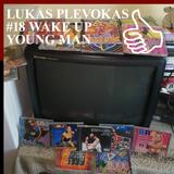 LUKAS PLEVOKAS #18 WAKE UP YOUNG MAN