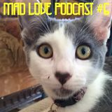 Mad Love Podcast #6