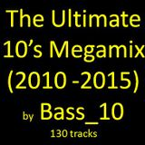 The Ultimate 10s Megamix (2010 - 2015, 130 tracks)