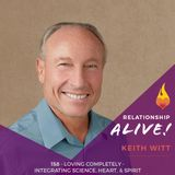 158: Loving Completely - Integrating Science, Heart, and Spirit - with Keith Witt