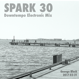 Downtempo Electronic Mix - SPARK 30 // 20170321