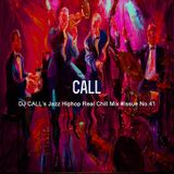 DJ CALL's Jazz Hiphop Real Chill Mix Issue No. 41