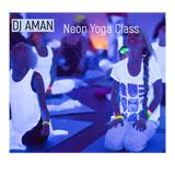 ✰ Dj Aman ✰ Neon Yoga Class ✰