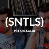 SNTLS #8: Fare Soldi