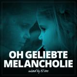 OH BELOVED MELANCHOLY - OH GELIEBTE MELANCHOLIE