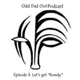 "ODO Episode 3: Lets get ""Rowdy"""