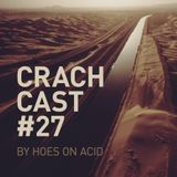 CRACHCAST #27: HOES ON ACID