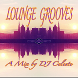 Lounge Grooves Mix by DJ Celeste