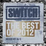 Switch | The Best Of 2012 | DJ C's Mix
