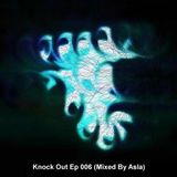 Knock Out Ep 006 (Mixed By Asla)
