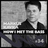 Markus Kavka - HOW I MET THE BASS #34