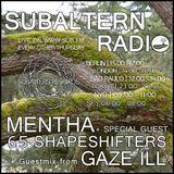 Mentha + Gaze Ill Guestmix + 65 Shapeshifters - Subaltern Radio 04/08/2016 Sub.FM