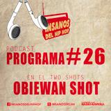 PROGRAMA #26 ( TwoShots ObieWan Shot )