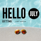 HELLO JULY 2019 by DJ TYMO (chill edition)