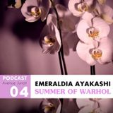 Avenue Junot Podcast : Emeraldia Ayakashi - Summer of Warhol #4