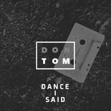 Dance I Said
