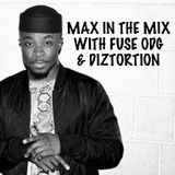 Max In The Mix! Featuring the King of Afrobeats Fuse ODG & Hot new Producer Diztortion