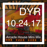 DYR // 10.24.17 Arcade House Mini Mix