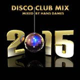Disco Club Mix 2015 - mixed by Hans Dames