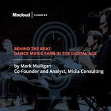 Mixcloud Curates #1: Behind the Beat: Dance Music Fans in the Digital Age