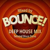 Bounce! Deep House Mix by Twisted Disco Steve