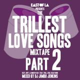 East of LA presents The Trillest Love Songs Mixtape Part 2 mixed by DJ Jimbo Jenkins