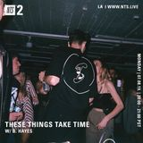 These Things Take Time w/ B. Hayes - 8th July 2019