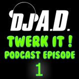 DJ A.D. - TWERK IT! ((PODCAST EPISODE#1))