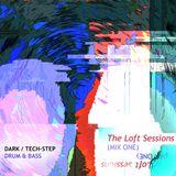 The Loft Sessions : Mix One - Dark / Tech-Step Drum & Bass (Mini) Mix