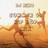 DJ Rino Summer 16 Hip Hop Mix Part 2