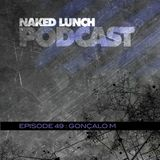 Naked Lunch PODCAST #049 - GONCALO M