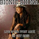 the late great BIONIC RHONA @ DA IVORY ARCH 31 OCT 2015