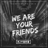 EDM Festival Mix Vol. 03 - We Are Your Friends (by. Rivers)