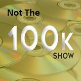 Not The 100K Show 22/9/2019