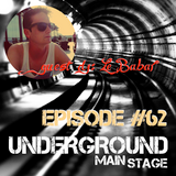 UNDERGROUND MAIN STAGE [Ep.#62] - guest dj: Le Babar