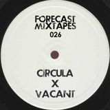 Forecast Mixtapes 026 - Circula x Vacant