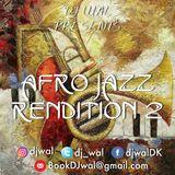 DJ Wal Presents Afro Jazz Rendition Pt.2   IG: @DJWal