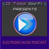Dj.Trebor Sbd Fx PRESENTS Episode 12- Electronic Music Podcast
