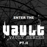 Enter The Vault Pt. II