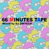 66 MINUTES TAPE - Mixed by Dj Dmtech