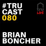 TRUcast 080 LIVE - Brian Boncher - Vinyl Session