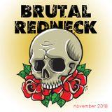 Brutal Redneck - November 2018