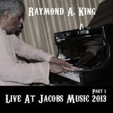 Raymond A. King: Live At Jacobs Music 2013 Part 1