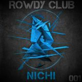 NiCHi Presents ROWDY CLUB Episode 001