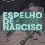"""Espelho de Narciso - """"Deixa-o vir, que ele vem lá de Lisboa!"""""""