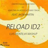 Dimitri Vangelis & Wyman Vs. Sebastian Ingrosso & Tommy Trash - Reload ID2 (Luis Montilva Mashup)