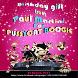 Paul Martini - Birthday Gift For PUSSYCAT BOOGIE (28 August 2017)