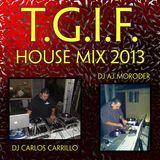 TGIF House Mix 2013 (Dj Carlos Carrillo, Dj AJ Moroder)