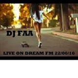 DJ FAA ...... LIVE ON DREAM FM .. 22/06/16 WWW.DREAMFMUK.COM
